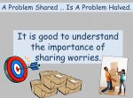 Problem Shared is a Problem Solved