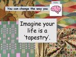Life is a Tapestry